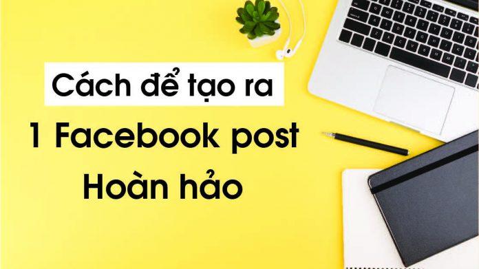 cách để tạo ra 1 facebook post hoàn hảo